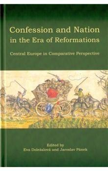 Eva Doležalová: Confession and Nation in the Era of Reformations cena od 231 Kč
