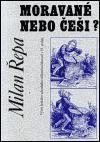 Milan Řepa: Moravané nebo Češi? cena od 43 Kč
