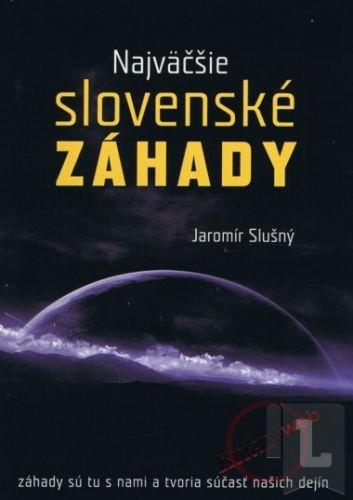 Jaromír Slušný: Najväčšie Slovenské záhady cena od 173 Kč