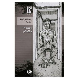 Richard Šusta, Jakub D. Kočí: Tři kruté příběhy (Edice Pevnost) cena od 92 Kč