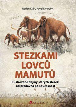 Radan Květ, Pavel Dvorský: Stezkami lovců mamutů cena od 108 Kč