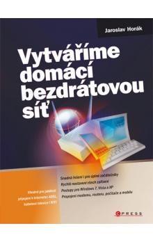 Jaroslav Horák: Vytváříme domácí bezdrátovou síť cena od 204 Kč