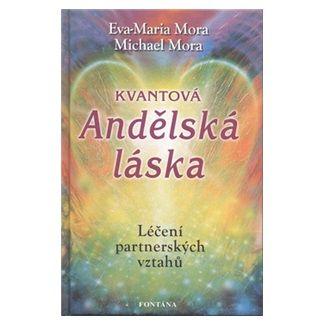 Eva-Marie Mora, Michael Mora: Kvantová andělská láska cena od 208 Kč
