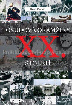 Karel Pacner: Osudové okamžiky XX. století cena od 0 Kč