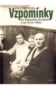 Ivo Tretera: Vzpomínky na Bohumila Hrabala a na život vůbec cena od 299 Kč