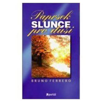 Ferrero Bruno: Paprsek slunce pro duši cena od 95 Kč