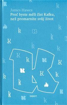 James Hawes: Proč byste měli číst Kafku, než promarníte svůj život cena od 181 Kč