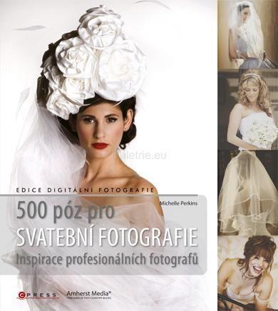 Michelle Perkins: 500 póz pro svatební fotografie cena od 240 Kč