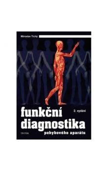 Miroslav Tichý: Funkční diagnostika pohybového aparátu - 2. vydání cena od 70 Kč