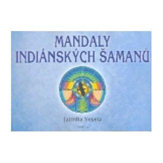 Jarmila Veselá: Mandaly indiánských šamanů cena od 173 Kč