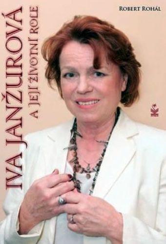 Robert Rohál: Iva Janžurová a její životní role cena od 174 Kč