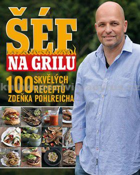 Zdeněk Pohlreich: Šéf na grilu - 100 skvělých receptů Zdeňka Pohlreicha cena od 339 Kč