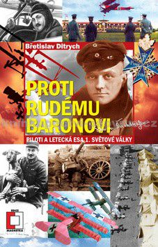 Břetislav Ditrych: Proti Rudému baronovi - Piloti a letecká esa 1. světové války cena od 137 Kč