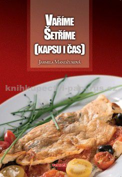 Jarmila Mandžuková: Vaříme Šetříme (kapsu i čas) cena od 117 Kč