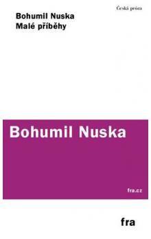 Bohumil Nuska: Malé příběhy cena od 66 Kč