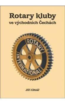 Jiří Cihlář: Rotary kluby ve východních Čechách cena od 35 Kč