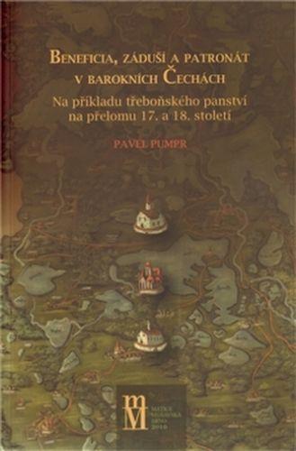 Pavel Pumpr: Beneficia, záduší a patronát v barokních Čechách cena od 270 Kč