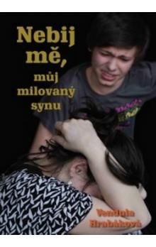 Vendula Hrabáková: Nebij mě, můj milovaný synu cena od 131 Kč