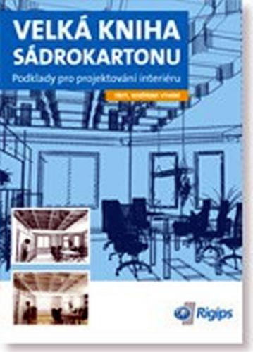 Velká kniha sádrokartonu - Podklady pro projektování interiéru - kolektiv cena od 390 Kč