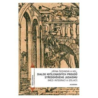Jiřina Šedinová: Dialog myšlenkových proudů středověkého judaismu cena od 256 Kč