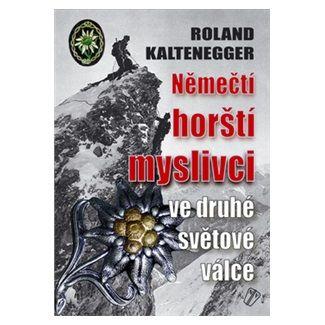 Roland Kaltenegger: Němečtí horští myslivci ve 2. světové válce cena od 249 Kč