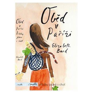 Elizabeth Bard: Oběd v Paříži cena od 84 Kč