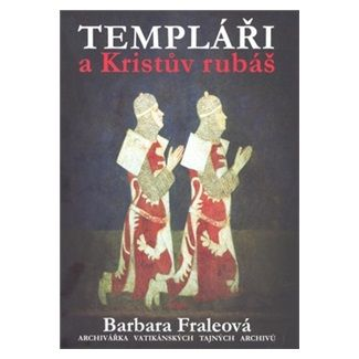 Barbara Frale: Templáři a Kristův rubáš cena od 205 Kč
