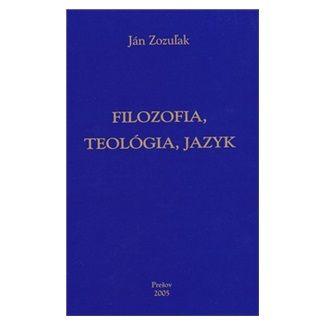 Ján Zozuľak: Filozofia, teológia, jazyk cena od 184 Kč