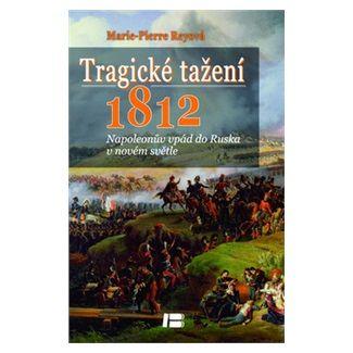 Marie-Pierre Reyová: Tragické tažení 1812 cena od 175 Kč