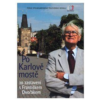 František Dvořák: Po Karlově mostě cena od 126 Kč