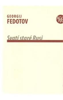 Georgij Petrovič Fedotov: Svatí staré Rusi cena od 206 Kč