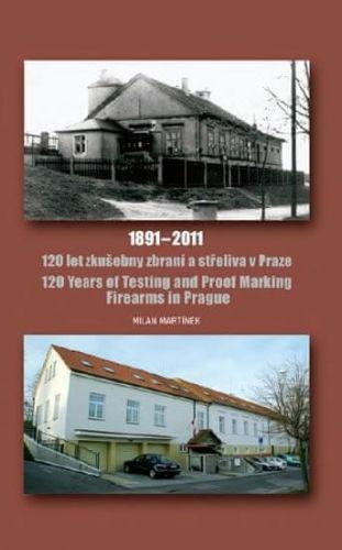 Martínek Milan: 120 let zkušebny zbraní a střeliva v Praze 1891-2011 / 120 Years of Testing and Proof Marking Firearms in Prague cena od 155 Kč