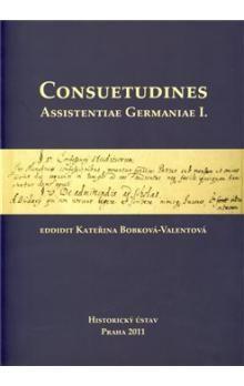 Kateřina Bobková-Valentová: Consuetudines. Assistentiae Germaniae I. cena od 253 Kč
