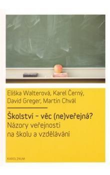 David Greger, Eliška Walterová, Martin Chvál, Karel Černý: ŠKOLSTVÍ-VĚC (NE)VEŘEJNÁ? cena od 208 Kč