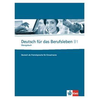 G. Guenat, P. Hartmann: Deutsch fur das Berufsleben B1 Ubungsbuch cena od 388 Kč