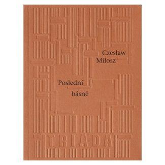 Czesław Miłosz: Poslední básně cena od 95 Kč