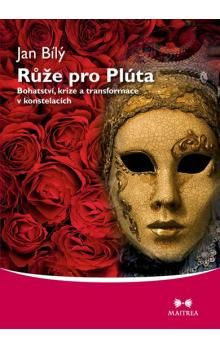 Jan Bílý: Růže pro Plúta - Bohatství, krize a transformace v konstelacích cena od 171 Kč