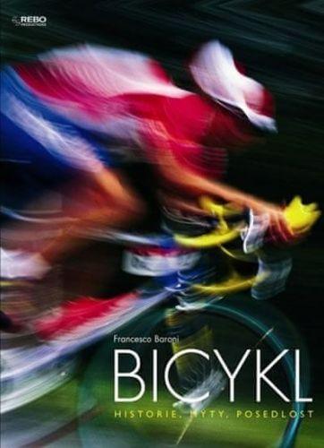 Francesco Baroni: Bicykl - Historie, mýty, posedlost cena od 99 Kč