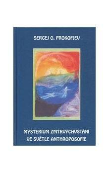 Sergej O. Prokofjev: Mysterium zmrtvýchvstání ve světle Anthroposofie cena od 158 Kč