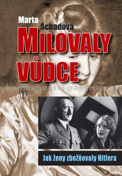 Martha Schad: Milovaly vůdce – Jak ženy zbožňovaly Hitlera cena od 177 Kč