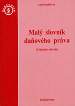 Alena Pauličková: Malý slovník daňového práva cena od 124 Kč