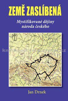 Jan Drnek: Země zaslíbená - Mystifikované dějiny národa českého cena od 249 Kč