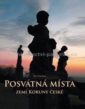 Petr Dvořáček: Posvátná místa zemí Koruny české cena od 236 Kč