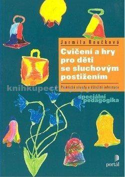 Jarmila Roučková: Cvičení a hry pro děti se sluchovým postižením cena od 189 Kč