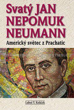Luboš Y. Koláček: Svatý Jan Nepomuk Neumann - Americký světec z Prachatic cena od 122 Kč