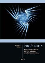 Timothy Keller: Proč Bůh? - Rozumové důvědy pro víru boha ve věku skepticismu cena od 156 Kč