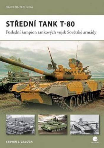 Grada Střední tank T–80 - Poslední šampion tankových vojsk Sovětské armády cena od 76 Kč