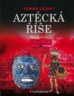 Sean Callery: Aztécká říše - Temné dějiny cena od 76 Kč