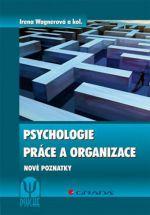 Irena Wagnerová: Psychologie práce a organizace - Nové poznatky cena od 206 Kč