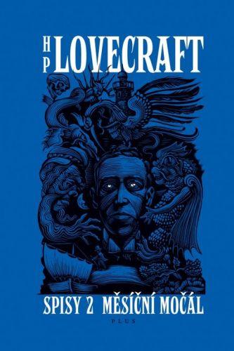 Howard Phillips Lovecraft: Spisy 2: Měsíční močál - příběhy a sny z let 1921-1925 cena od 252 Kč